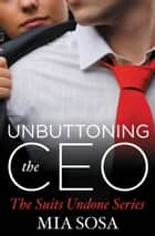 Unbuttoning the CEO e-bok by Mia Sosa