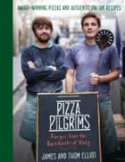 Pizza Pilgrims: Recipes from the Backstreets of Italy ebook by Thom Elliot,James Elliot