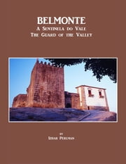Belmonte- The Guard of the Valley | A Sentinela do Vale - A photographic album with text about the county of Belmonte in Portugal ebook by Izhar Perlman