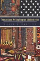 Transnational Writing Program Administration ebook by David S. Martins