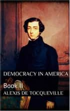 Democracy in America, Book II ebook by Alexis de Tocqueville