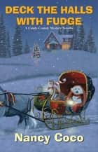Deck the Halls with Fudge ebook by Nancy Coco