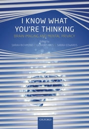 I Know What You're Thinking - Brain imaging and mental privacy ebook by Sarah Richmond,Geraint Rees,Sarah J. L. Edwards