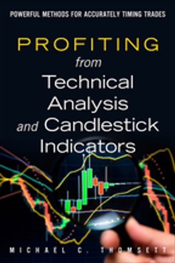 Profiting from Technical Analysis and Candlestick Indicators - Powerful Methods for Accurately Timing Trades ebook by Michael C. Thomsett