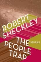 The People Trap - Stories eBook by Robert Sheckley