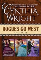 Rogues Go West: Brighter than Gold, In a Renegade's Embrace, The Duke & the Cowgirl ebook de Cynthia Wright