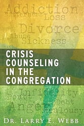 Crisis Counseling in the Congregation ebook by Dr. Larry E. Webb