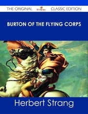 Burton of the Flying Corps - The Original Classic Edition ebook by Herbert Strang