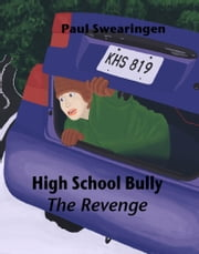 High School Bully – The Revenge (sixth in the high school series) ebook by Paul Swearingen