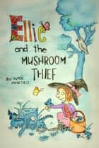 Ellie and the Mushroom Thief ebook by
