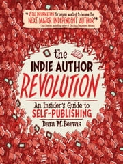 The Indie Author Revolution - An Insider's Guide to Self-Publishing ebook by Dara M. Beevas