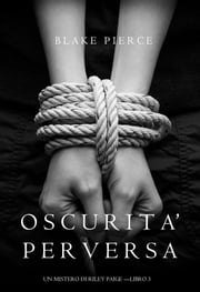 Oscurita' Perversa (Un Mistero di Riley Paige —Libro 3) ebook by Blake Pierce