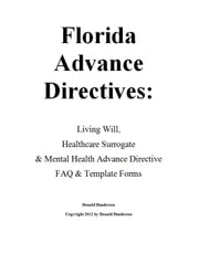 Florida Advance Directives - Living Will, Healthcare Surrogate & Mental Health Advance Directive ebook by Donald Dundersen