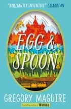 Egg & Spoon ebook by Gregory Maguire