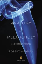Anatomy of Melancholy and Other Poems ebook by Robert Wrigley