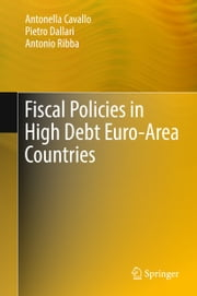 Fiscal Policies in High Debt Euro-Area Countries ebook by Antonio Ribba, Pietro Dallari, Antonella Cavallo