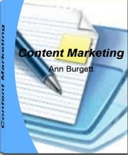 Content Marketing - The Real-World Guide for Creating Powerful Content by Learning Untold Secrets about Article Marketing, Marketing Plan, Little Known Marketing Tips, Article Marketing Tips and More ebook by Ann Burgett