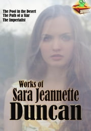 Works of Sara Jeannette Duncan (11 Works) - The Classic Fiction ebook by Sara Jeannette Duncan