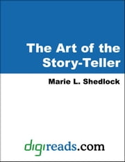 The Art of the Story-Teller ebook by Shedlock, Marie L.