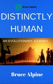Distinctly Human, An Evolutionary Journey ebook by Bruce Alpine