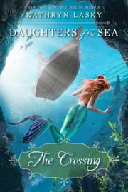 The Crossing (Daughters of the Sea, Book 4) ebook by Kathryn Lasky