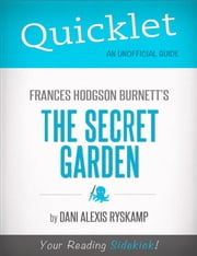 Quicklet on Frances Hodgson Burnett's The Secret Garden (CliffNotes-like Summary) ebook by Dani  Alexis Ryskamp