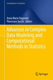 Advances in Complex Data Modeling and Computational Methods in Statistics ebook by Anna Maria Paganoni,Piercesare Secchi