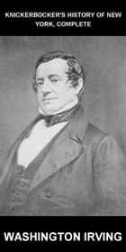 Knickerbocker's History of New York, Complete [con Glossario in Italiano] ebook by Washington Irving, Eternity Ebooks