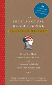 The Intellectual Devotional: American History - Revive Your Mind, Complete Your Education, and Converse Confidently about Our Nation's Past ebook by David S. Kidder, Noah D. Oppenheim