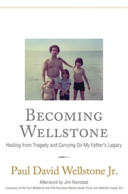 Becoming Wellstone - Healing from Tragedy and Carrying on My Father's Legacy ebook by Paul David Wellstone,Jim Ramstad