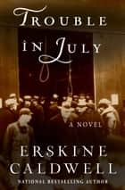 Trouble in July - A Novel ebook by Erskine Caldwell