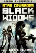 Star Crusades: Black Widows - Season 2: Episode 2 ebook by Michael G. Thomas