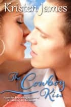 The Cowboy Kiss (Romance Short Story) ebook by Kristen James