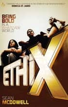 ETHIX: Being Bold in a Whatever World ebook by Sean McDowell
