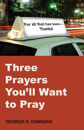 Three Prayers You'll Want to Pray ebook by George H. Donigian