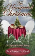 An Unexpected Christmas - A Captain's Point Story ebook by Charlotte Kent, Annie Acorn