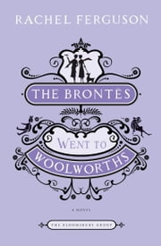 The Brontes Went to Woolworths - A Novel ebook by Rachel Ferguson
