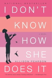 I Don't Know How She Does It - The Life of Kate Reddy, Working Mother ebook by Allison Pearson