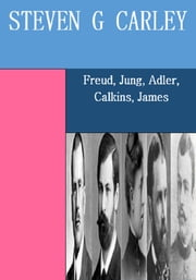 Freud, Jung, Adler, Calkins, James ebook by Steven G Carley