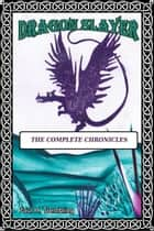 Dragon Slayer: The Complete Chronicles ebook by Paul Trembling