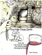 The Holy Days Code: How the Law and the Gospel Are an Encoded Messaging System ebook by Mark Stading