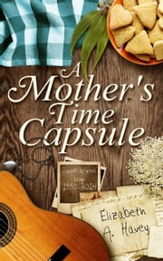 A Mother's Time Capsule: Stories About Motherhood ebook by Elizabeth A. Havey
