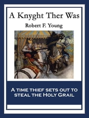 A Knyght Ther Was - With linked Table of Contents ebook by Robert F. Young