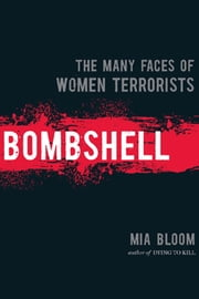 Bombshell - The Many Faces Of Women Terrorists ebook by Mia Bloom