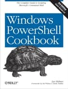 Windows PowerShell Cookbook ebook by Lee Holmes