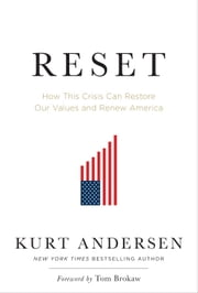 Reset - How This Crisis Can Restore Our Values and Renew America ebook by Kurt Andersen,Tom Brokaw