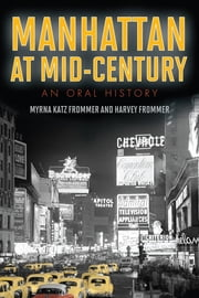 Manhattan at Mid-Century - An Oral History ebook by Myrna Katz Frommer,Harvey Frommer