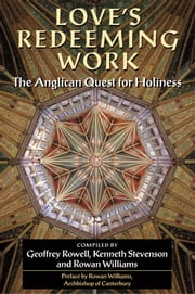 Love's Redeeming Work: The Anglican Quest for Holiness ebook by Geoffrey Rowell,Kenneth Stevenson,Rowan Williams