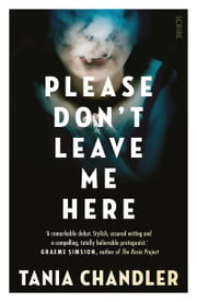 Please Don't Leave Me Here ebook by Tania Chandler