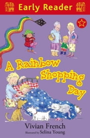 A Rainbow Shopping Day (Early Reader) ebook by Vivian French, Selina Young